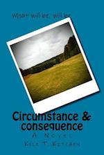 Circumstance & Consequence