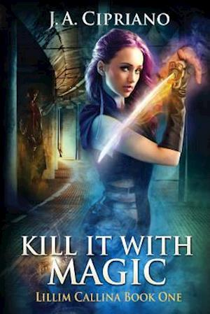 Kill It with Magic af J. a. Cipriano