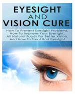 Eyesight and Vision Cure How to Prevent Eyesight Problems, How to Improve Your Eyesight, All Natural Foods for Better Vision, and How to Treat Bad Eye af Ace Mccloud