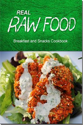 Real Raw Food - Breakfast and Snacks Cookbook