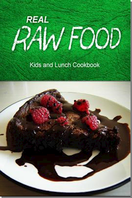 Real Raw Food - Kids and Lunch Cookbook