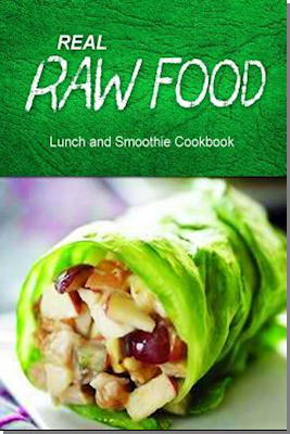 Real Raw Food - Lunch and Smoothie Cookbook