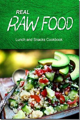 Real Raw Food - Lunch and Snacks Cookbook