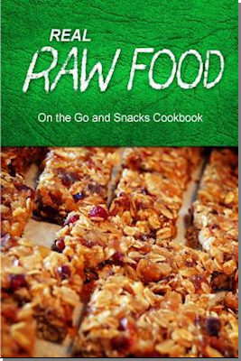 Real Raw Food - On the Go and Snacks Cookbook