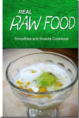Real Raw Food - Smoothies and Snacks Cookbook