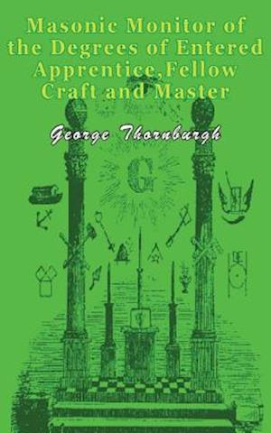 Masonic Monitor of the Degrees of Entered Apprentice, Fellow Craft and Master Mason af George Thornburgh
