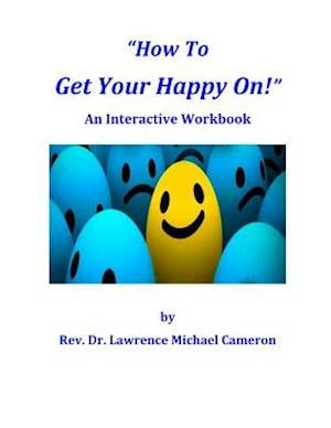 How to Get Your Happy On! af Dr Lawrence Michael Cameron