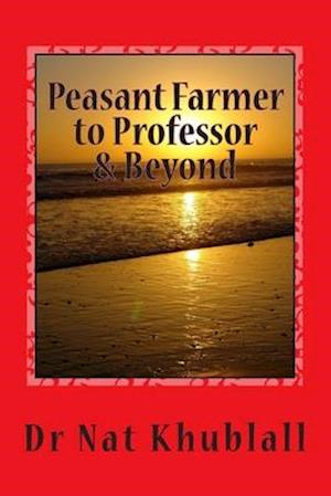 Peasant Farmer to Professor & Beyond af Dr Nat Khublall