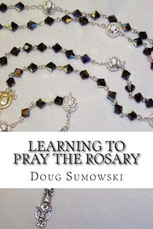 Learning to Pray the Rosary af Doug Sumowski