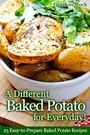 A Different Baked Potato for Everyday! af Gordon Rock