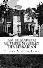 An Elizabeth Guthrie Mystery the Librarian af Colleen M. Clark-Lance