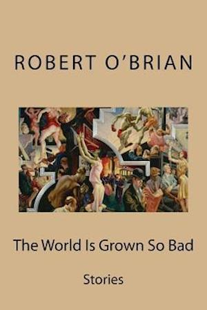 The World Is Grown So Bad af Robert O'Brian