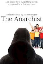 The Anarchist (or about How Everything I Own Is Covered in a Fine Red Dust) af MR C. Sean McGee