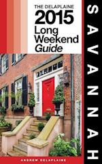 Savannah - The Delaplaine 2015 Long Weekend Guide af Andrew Delaplaine