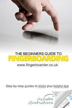 The Beginners Guide to Fingerboarding- Tricks & Tips af Danial Sleeve, James Mossman
