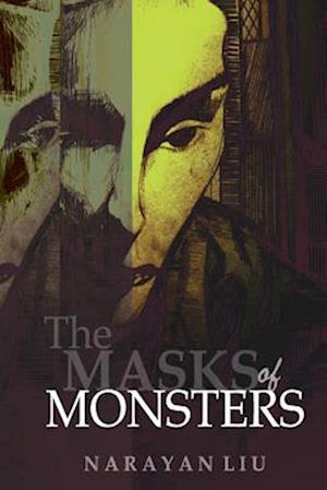The Masks of Monsters af Narayan Liu