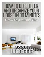 How to Declutter and Organize Your House in 30 Minutes af J. D. Rockefeller