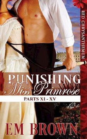 Punishing Miss Primrose, Parts XI - XV af Em Brown