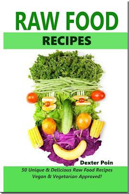 Raw Food Recipes - 50 Unique and Delicious Raw Food Recipes