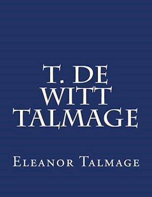 T. de Witt Talmage af T. De Witt Talmage, Eleanor McCutcheon Talmage