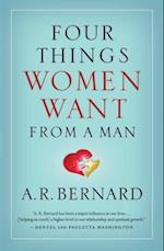 Four Things Women Want from a Man af A. R. Bernard