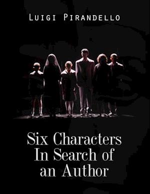 Six Characters In Search of an Author af Luigi Pirandello