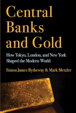 Central Banks and Gold af Mark Metzler, Simon James Bytheway