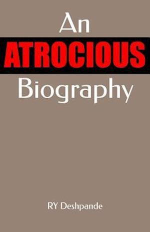 An Atrocious Biography af Ry Deshpande