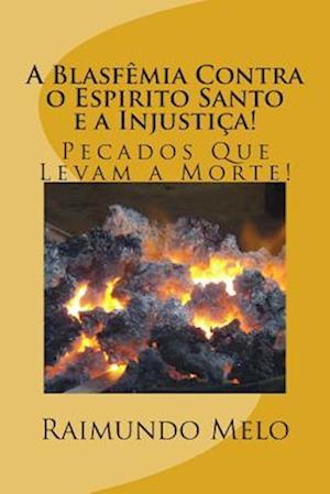A Blasfemia Contra O Espirito Santo E a Injustica! af Raimundo Batista Fernandes De Melo