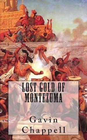 Lost Gold of Montezuma af Gavin Chappell