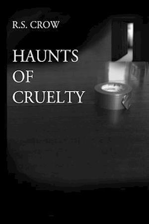 Haunts of Cruelty af R. S. Crow