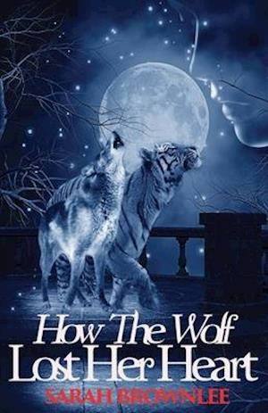 How the Wolf Lost Her Heart af Sarah Brownlee