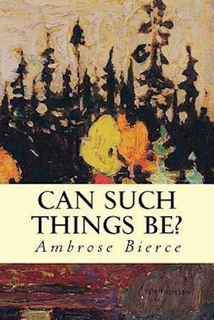 Can Such Things Be? af Ambrose Bierce