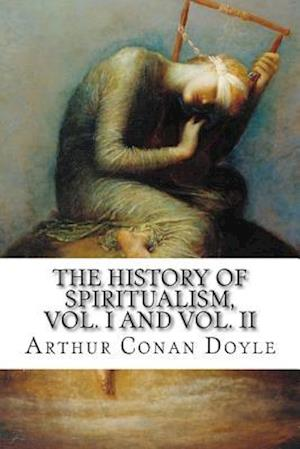 The History of Spiritualism, Vol. I and Vol. II af Arthur Conan Doyle