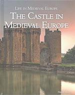 The Castle in Medieval Europe (Life in Medieval Europe)