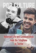 American Life and Communication from the Telephone to Twitter (Pop Culture)