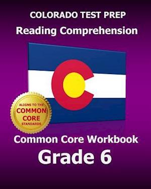 Colorado Test Prep Reading Comprehension Common Core Workbook Grade 6 af Test Master Press Colorado