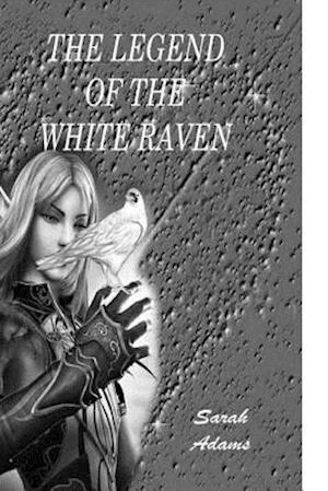 Legend of the White Raven af Sarah Adams