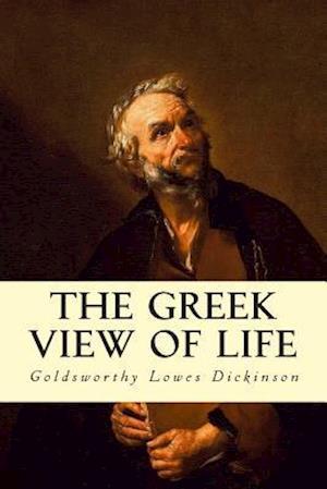 Bog, paperback The Greek View of Life af Goldsworthy Lowes Dickinson