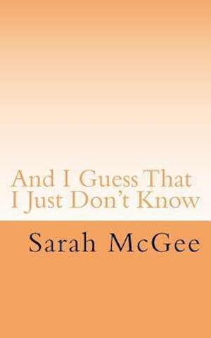 And I Guess That I Just Don't Know af Sarah McGee