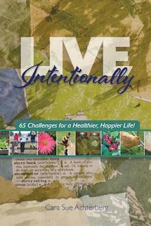 Live Intentionally af Cara Sue Achterberg