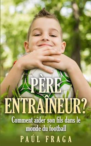 Bog, paperback Pere Entraineur? af Paul Fraga