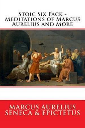 Stoic Six Pack - Meditations of Marcus Aurelius and More af Marcus Aurelius, Seneca, Epictetus