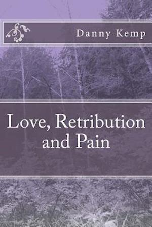 Love, Retribution and Pain af Danny Kemp