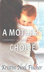 A Mother's Choice af Kristin Noel Fischer