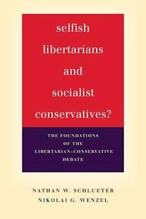 Selfish Libertarians and Socialist Conservatives? af Nathan Schlueter