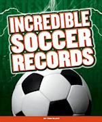Incredible Soccer Records (Incredible Sports Records)