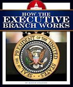 How the Executive Branch Works (How America Works)