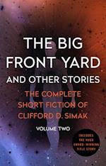 The Big Front Yard (The Complete Short Fiction of Clifford D Simak, nr. 2)