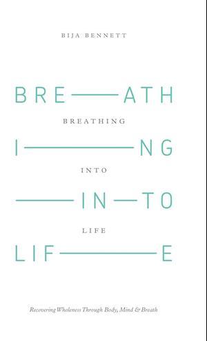 Breathing Into Life af Bija Bennett